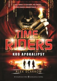 okładka Time Riders. Tom 3. Kod Apokalipsy, Książka   Alex Scarrow