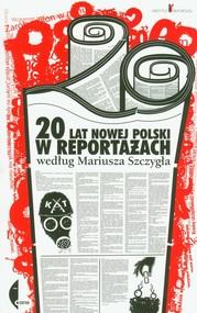okładka 20 lat nowej Polski w reportażach według Mariusza Szczygła, Książka | Mariusz Szczygieł