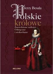 okładka Polskie królowe. Zawiedzione miłości, Książka | Jerzy Besala