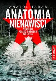 okładka Anatomia nienawiści. Stosunki polsko - rosyjskie XVIII-XX w., Książka | Taras Anatol