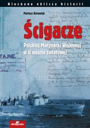 okładka Ścigacze Polskiej Marynarki Wojennej w II wojnie światowej, Książka | Borowiak Mariusz