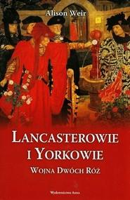 okładka Lancasterowie i Yorkowie. Wojna Dwóch Róż, Książka | Alison Weir