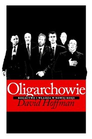 okładka Oligarchowie. Bogactwo i władza w Nowej Rosji, Książka   David E. Hoffman