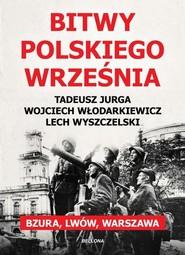 okładka Bitwy polskiego września, Książka | Wyszczelski Lech, Włodarkiewicz Wojciech, Jurga Tadeusz