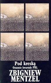 okładka Pod kreską. Ostatnie kwartały PRL, Książka   Zbigniew Mentzel