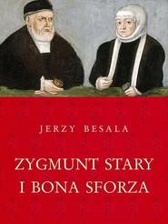 okładka Zygmunt Stary i Bona Sforza, Książka | Jerzy Besala