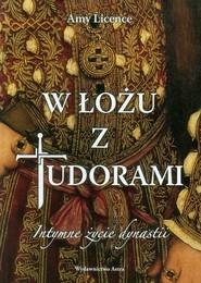 okładka W łożu z Tudorami. Intymne życie dynastii, Książka | Licence Amy