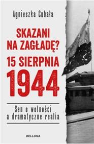 okładka Skazani na zagładę 15 sierpnia 1944, Książka | Cubała Agnieszka