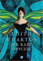 okładka Jak każe obyczaj, Książka | Edith Wharton