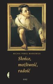 okładka Słońce możliwość radość, Książka | Michał Paweł  Markowski