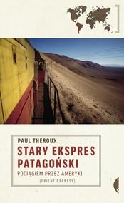 okładka Stary Ekspres Patagoński. Pociągiem przez Ameryki, Książka | Paul Theroux