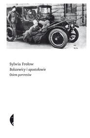 okładka Bolszewicy i apostołowie. Osiem portretów, Książka   Sylwia Frołow