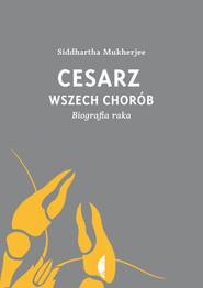 okładka Cesarz wszech chorób. Biografia raka, Książka   Siddhartha Mukherjee