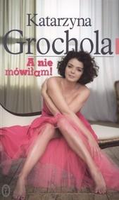 okładka A nie mówiłam!, Książka   Katarzyna Grochola