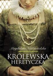 okładka Królewska heretyczka, Książka | Magdalena Niedźwiedzka