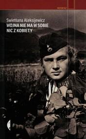 okładka Wojna nie ma w sobie nic z kobiety, Książka | Swietłana Aleksijewicz