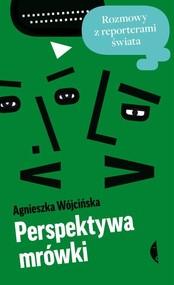 okładka Perspektywa mrówki. Rozmowy z reporterami świata, Książka | Agnieszka Wójcińska