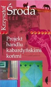 okładka Projekt handlu kabardyńskimi końmi, Książka | Krzysztof Środa