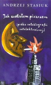 okładka Jak zostałem pisarzem (próba autobiografii intelektualnej), Książka   Andrzej Stasiuk
