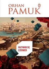 okładka Nazywam się Czerwień, Książka | Orhan Pamuk