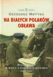 okładka Na białych Polaków obława, Książka | Grzegorz Motyka