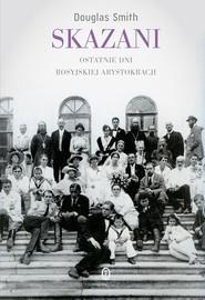 okładka Skazani Ostatnie dni rosyjskiej arystokracji, Książka | Douglas Smith