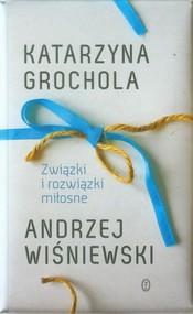 okładka Związki i rozwiązki miłosne, Książka | Katarzyna Grochola, Andrzej Wiśniewski