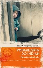okładka Podmiejskim do Indian. Reportaże z Meksyku, Książka | Piotr Michalik