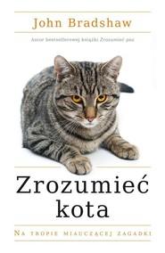 okładka Zrozumieć kota. Na tropie miauczącej zagadki, Książka | John Bradshaw