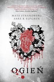 okładka Ogień, Książka | Sara B.  Elfgren, Mats Strandberg