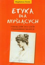 okładka Etyka dla myślących. Podręcznik dla szkół ponadgimnazjalnych, Książka | Magdalena Środa