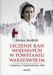 okładka Leczenie ran wojennych w Powstaniu Warszawskim, Książka   Marek Anna