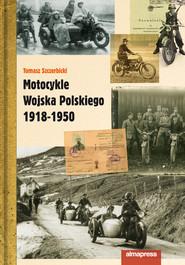 okładka Motocykle Wojska Polskiego 1918 - 1950, Książka | Szczerbicki Tomasz