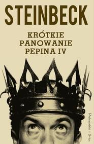 okładka Krótkie panowanie Pepina IV, Książka | John Steinbeck