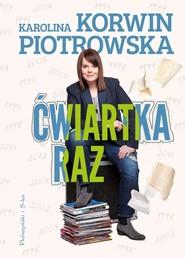 okładka Ćwiartka raz, Książka   Karolina Korwin-Piotrowska