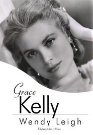 okładka Grace Kelly, Książka | Wendy Leigh