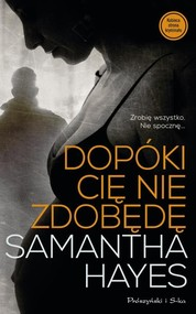 okładka Dopóki cię nie zdobędę, Książka | Samantha  Hayes