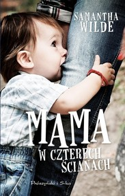 okładka Mama w czterech ścianach, Książka | Samantha Wilde