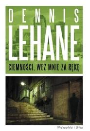okładka Ciemności, weź mnie za rękę, Książka | Dennis Lehane