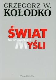 okładka Świat na wyciągnięcie myśli, Książka   Grzegorz W. Kołodko
