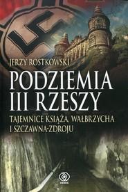 okładka Podziemia III Rzeszy. Tajemnice Książa, Wałbrzycha i Szczawna-Zdroju, Książka   Rostkowski Jerzy