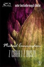 okładka Z ciała i z duszy, Książka | Michael Cunningham