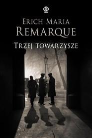 okładka Trzej towarzysze, Książka | Erich Maria Remarque