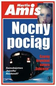 okładka Nocny pociąg, Książka | Martin Amis
