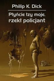 okładka Płyńcie łzy moje, rzekł policjant, Książka | Philip K. Dick
