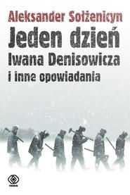 okładka Jeden dzień Iwana Denisowicza i inne opowiadania, Książka   Aleksander Sołżenicyn