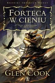 okładka Kroniki Imperium Grozy. Forteca w cieniu, Książka | Cook Glen