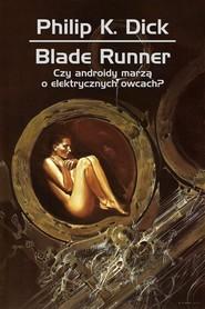 okładka Blade runner. Czy androidy marzą o elektrycznych owcach?, Książka | Philip K. Dick
