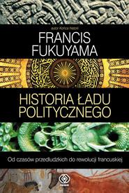 okładka Historia ładu politycznego. Od czasów przedludzkich do rewolucji francuskiej, Książka | Francis Fukuyama