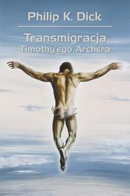 okładka Transmigracja Timothy'ego Archera, Książka | Philip K. Dick